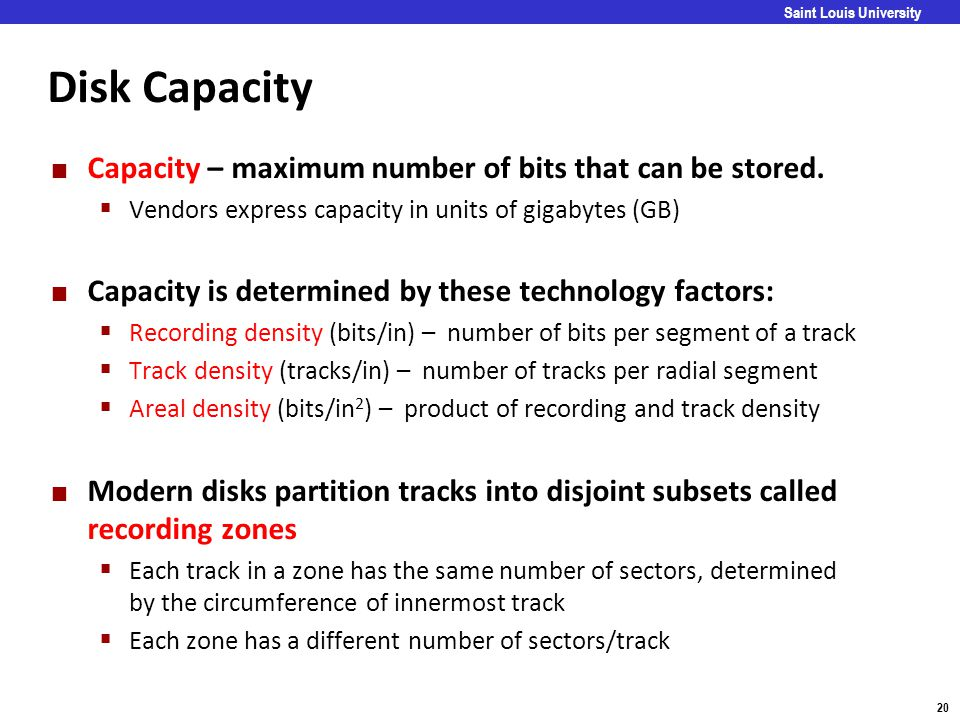 Disk Capacity Capacity – maximum number of bits that can be stored.
