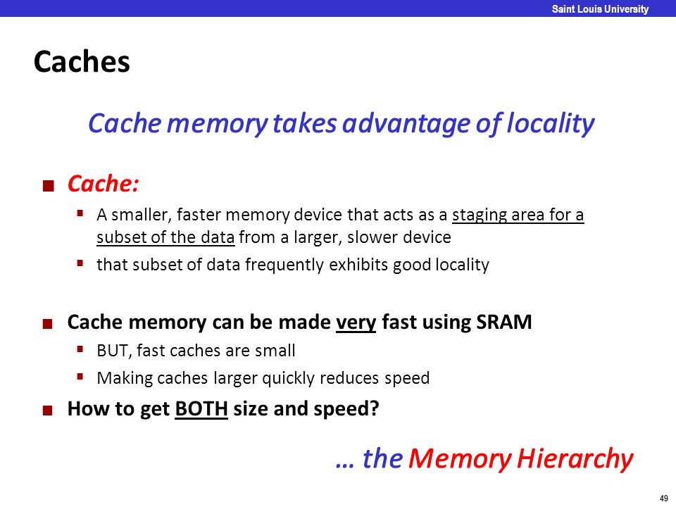 Caches Cache memory takes advantage of locality … the Memory Hierarchy