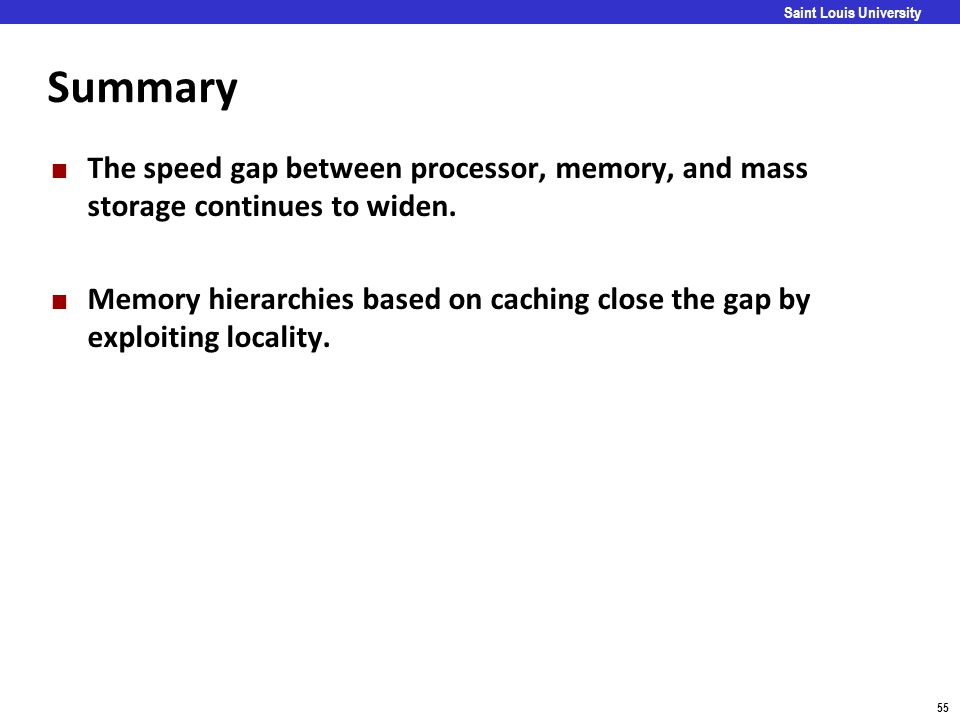 Summary The speed gap between processor, memory, and mass storage continues to widen.