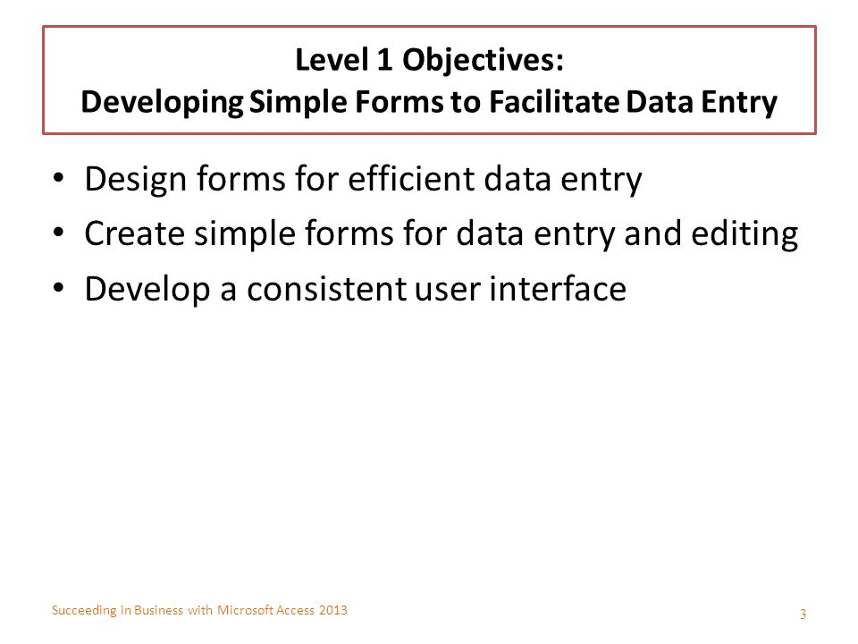 Level 1 Objectives: Developing Simple Forms to Facilitate Data Entry