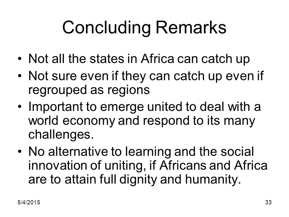 Concluding Remarks Not all the states in Africa can catch up