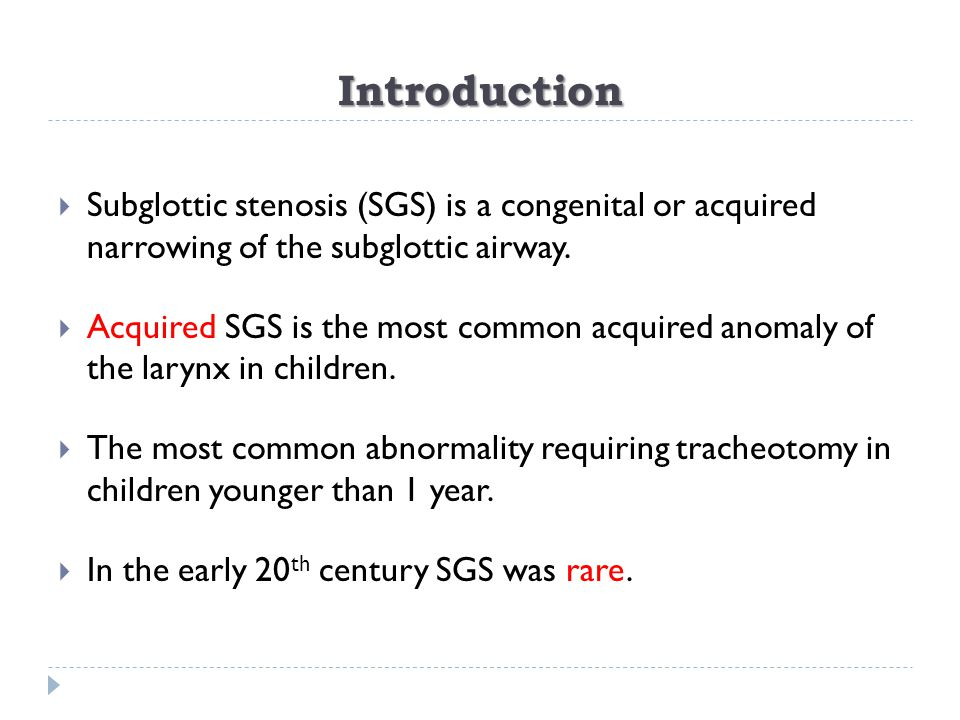 Introduction Subglottic stenosis (SGS) is a congenital or acquired narrowing of the subglottic airway.
