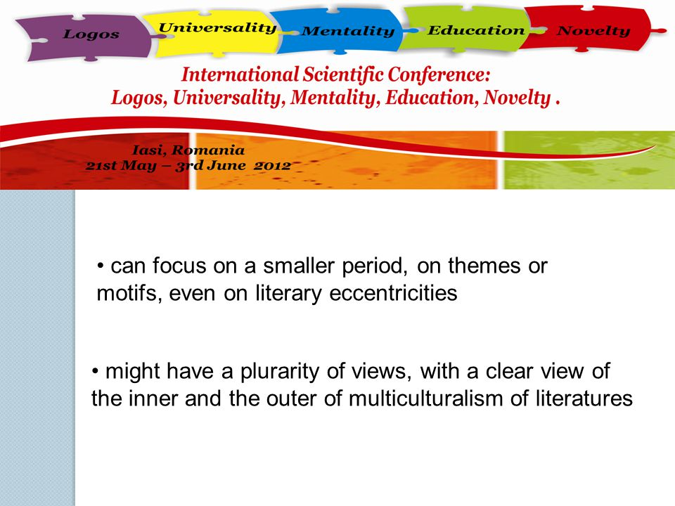 can focus on a smaller period, on themes or motifs, even on literary eccentricities
