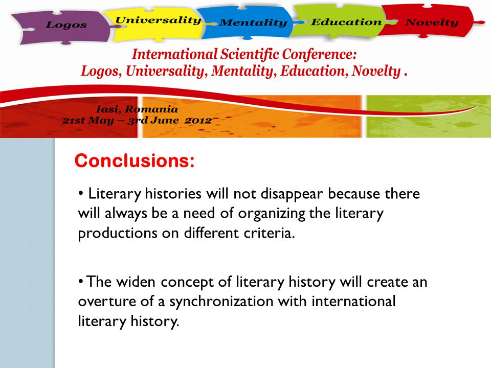 Conclusions: Literary histories will not disappear because there will always be a need of organizing the literary productions on different criteria.