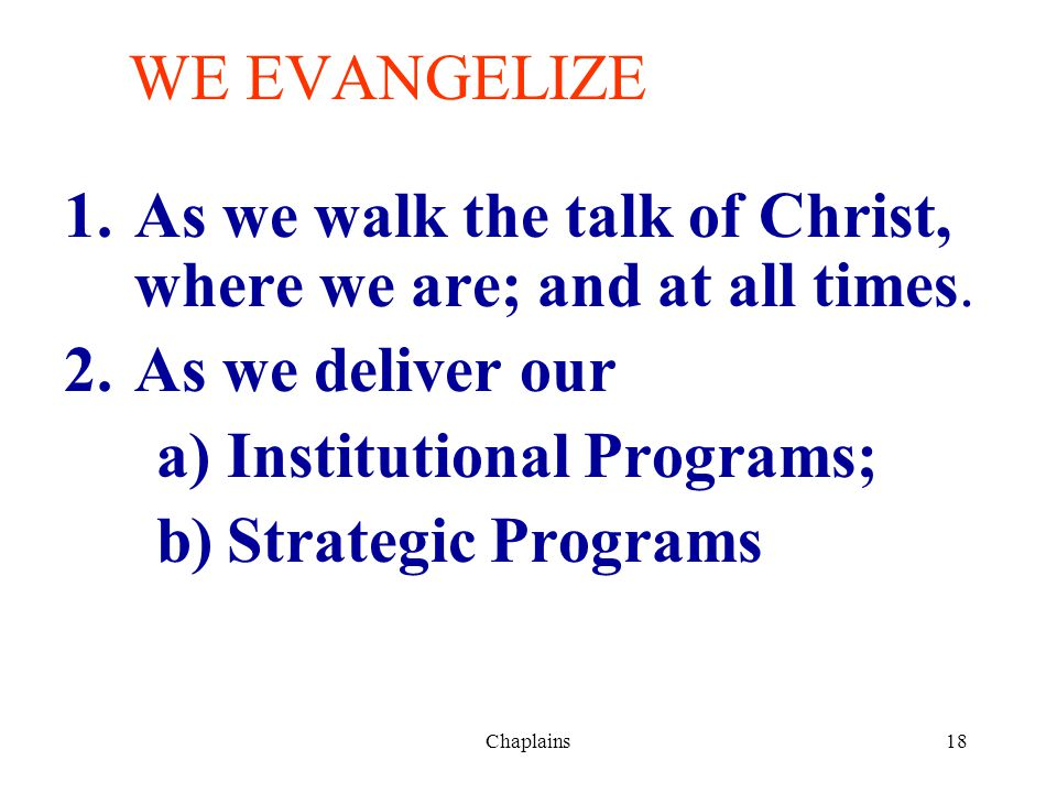 As we walk the talk of Christ, where we are; and at all times.
