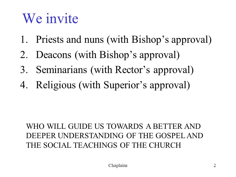 We invite Priests and nuns (with Bishop's approval)