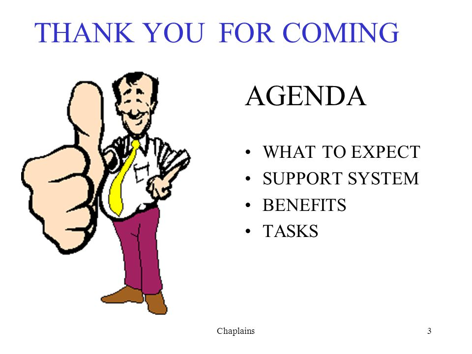 THANK YOU FOR COMING AGENDA WHAT TO EXPECT SUPPORT SYSTEM BENEFITS