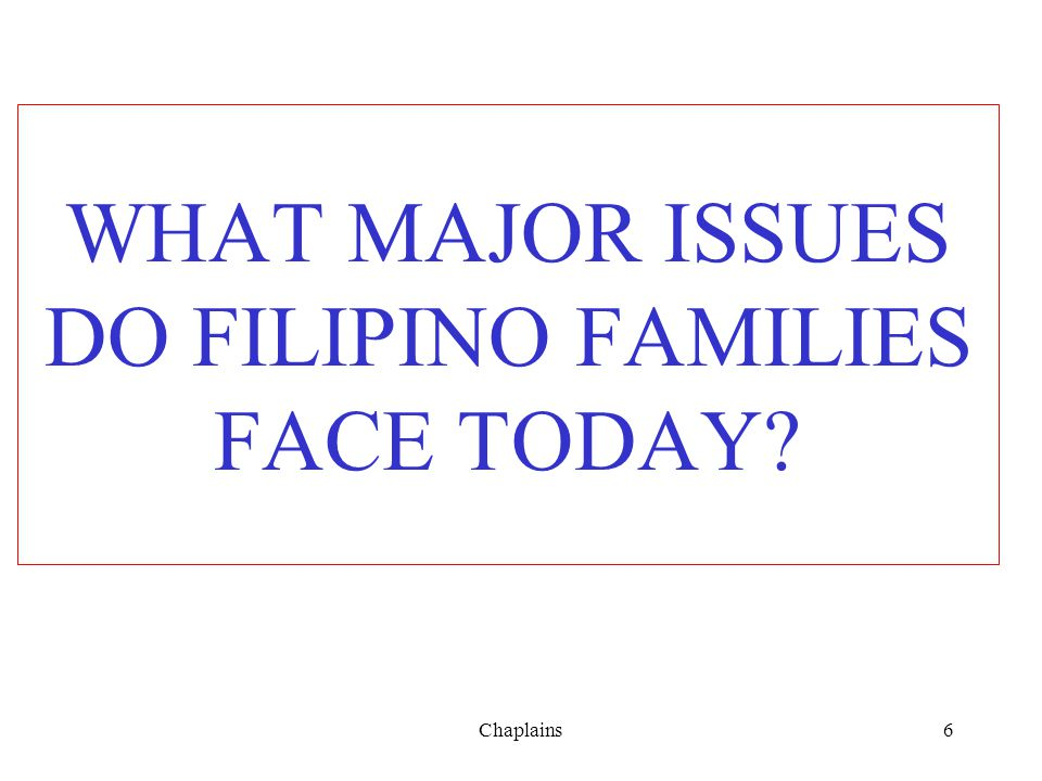 WHAT MAJOR ISSUES DO FILIPINO FAMILIES FACE TODAY