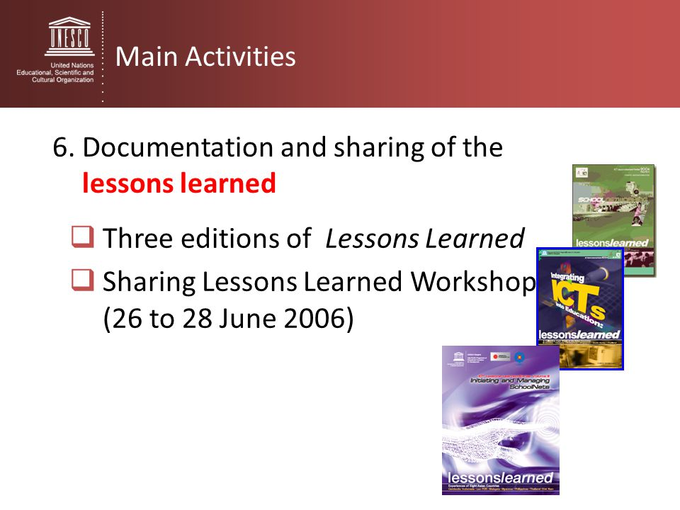 Main Activities 6. Documentation and sharing of the lessons learned. Three editions of Lessons Learned.