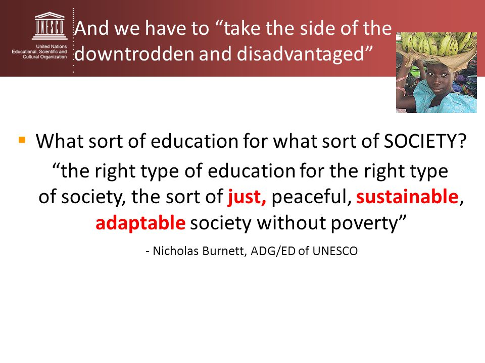 And we have to take the side of the downtrodden and disadvantaged