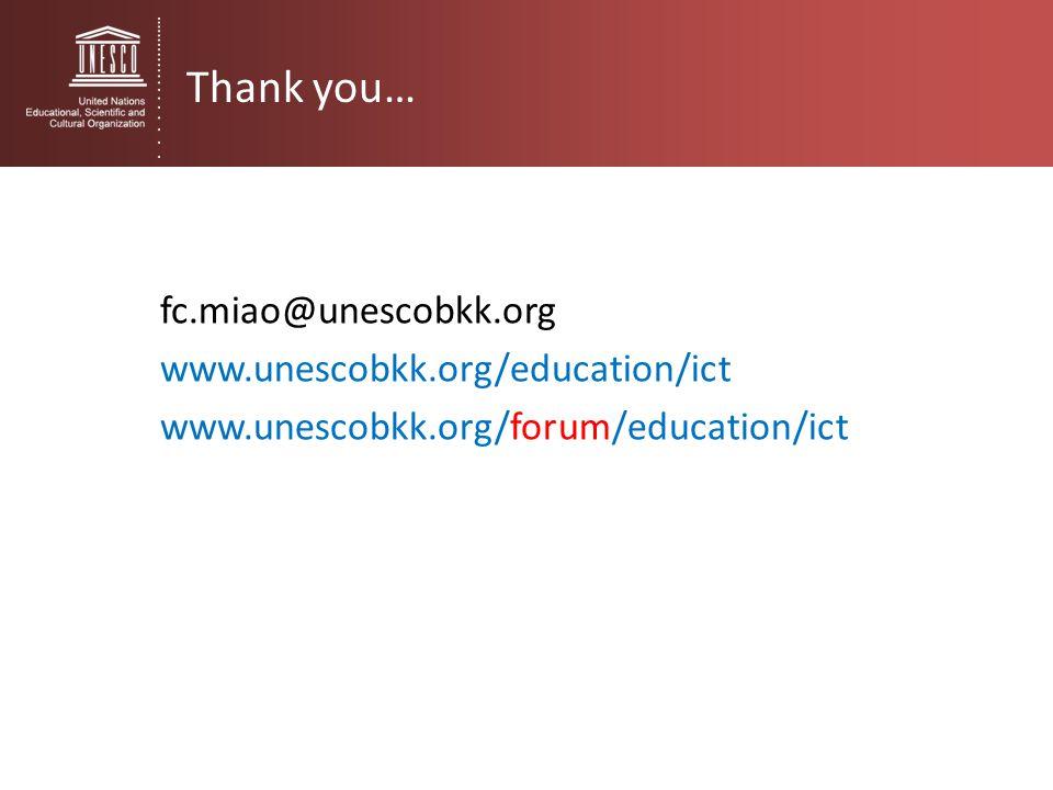 Thank you… fc.miao@unescobkk.org www.unescobkk.org/education/ict