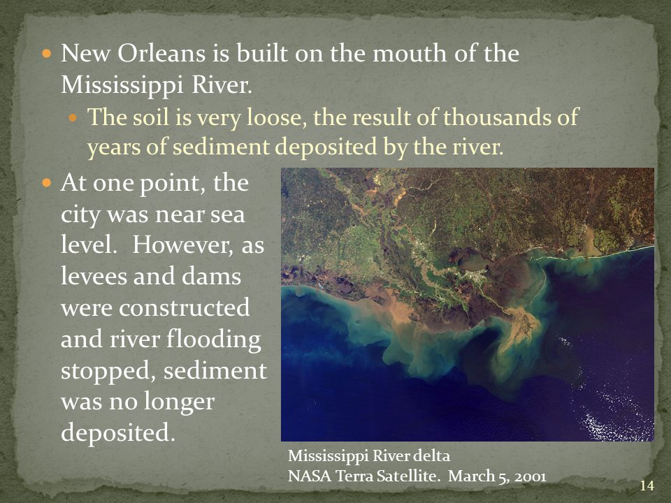 New Orleans is built on the mouth of the Mississippi River.