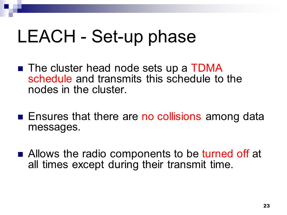 LEACH - Set-up phase The cluster head node sets up a TDMA schedule and transmits this schedule to the nodes in the cluster.