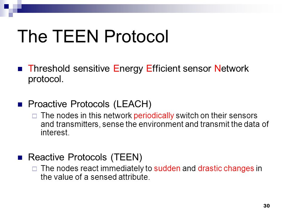 The TEEN Protocol Threshold sensitive Energy Efficient sensor Network protocol. Proactive Protocols (LEACH)