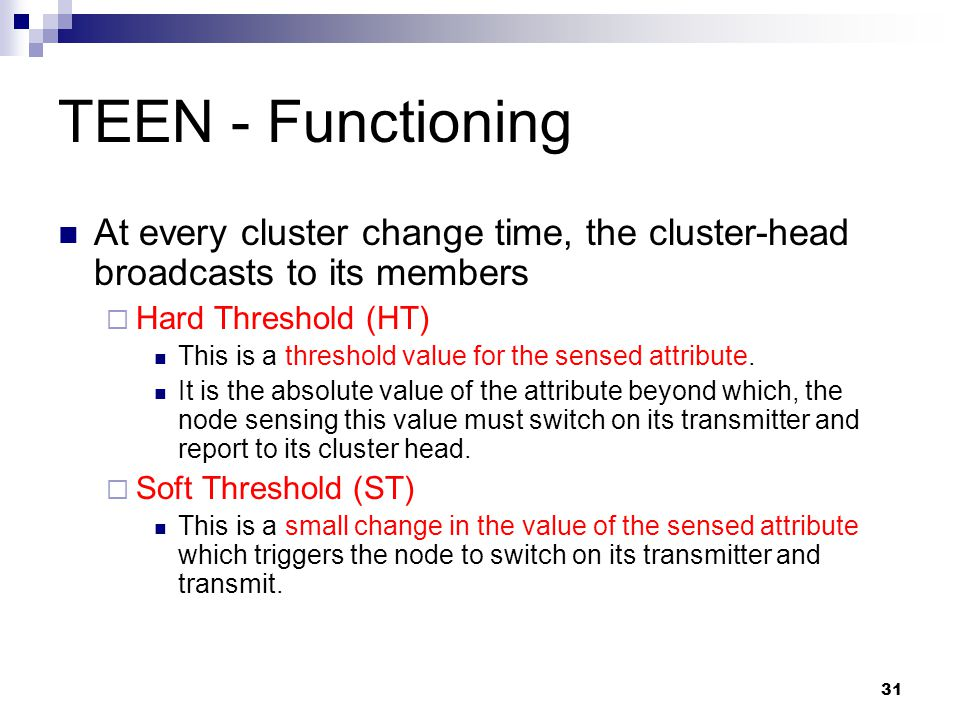 TEEN - Functioning At every cluster change time, the cluster-head broadcasts to its members. Hard Threshold (HT)