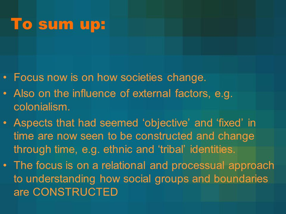 To sum up: Focus now is on how societies change.