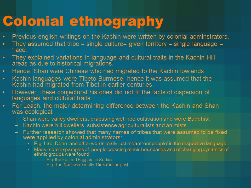 Colonial ethnography Previous english writings on the Kachin were written by colonial adminstrators.