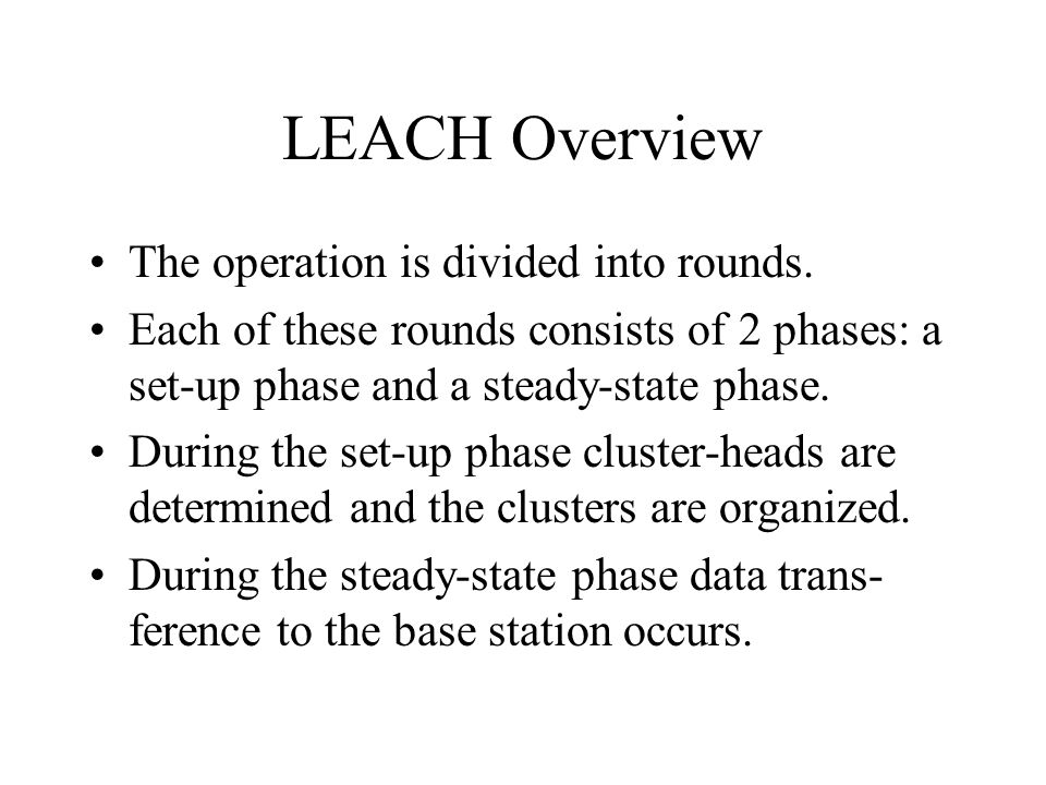 LEACH Overview The operation is divided into rounds.