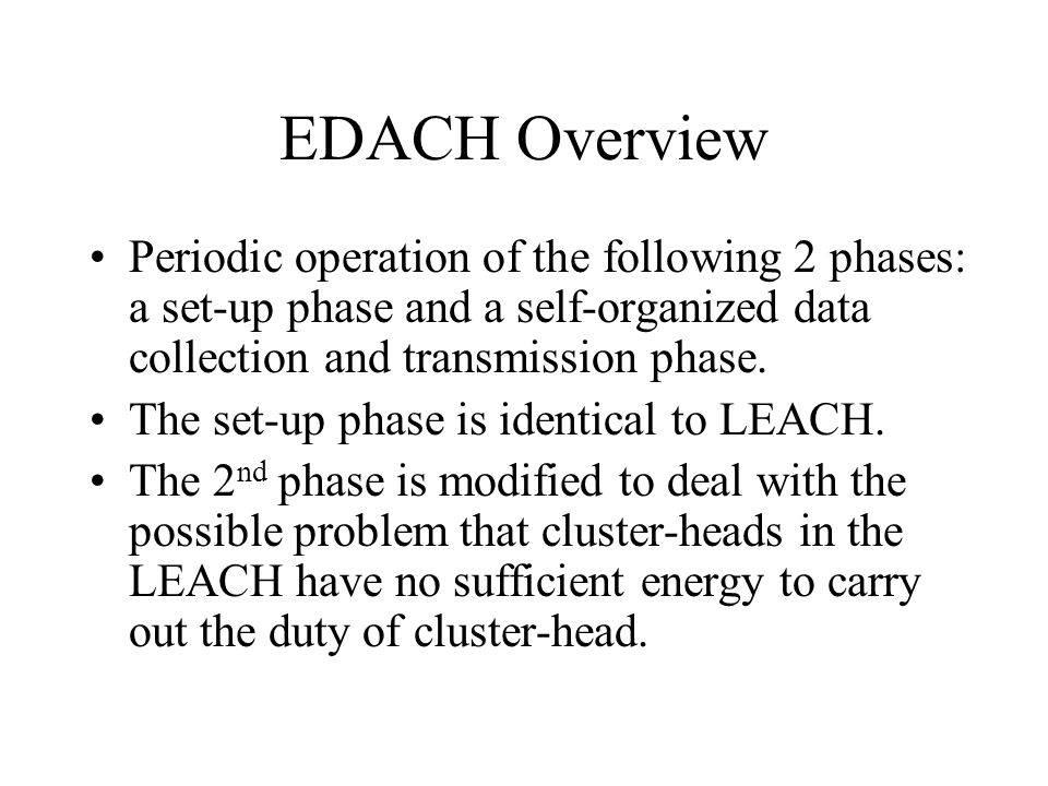 EDACH Overview Periodic operation of the following 2 phases: a set-up phase and a self-organized data collection and transmission phase.