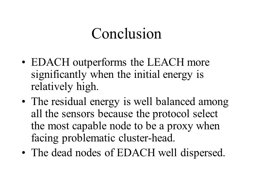 Conclusion EDACH outperforms the LEACH more significantly when the initial energy is relatively high.