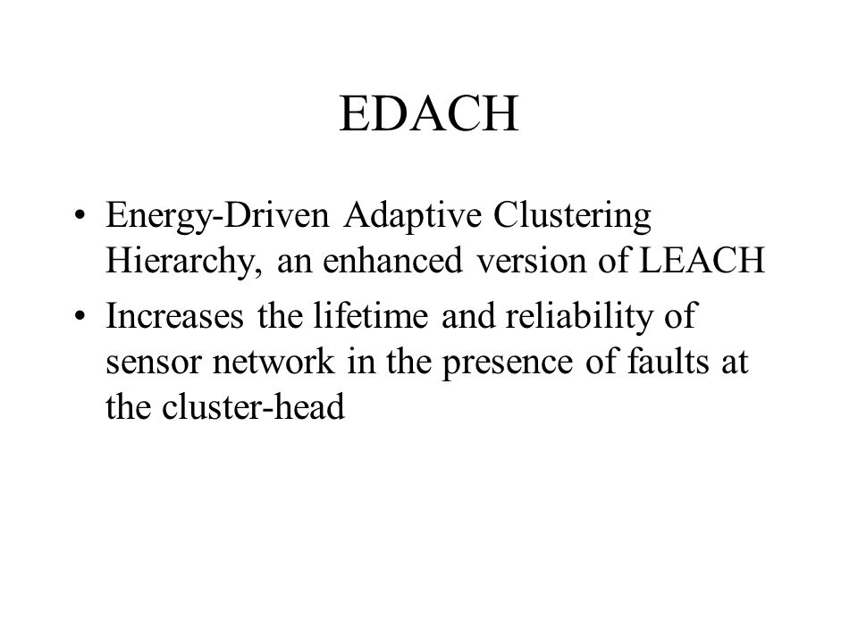 EDACH Energy-Driven Adaptive Clustering Hierarchy, an enhanced version of LEACH.