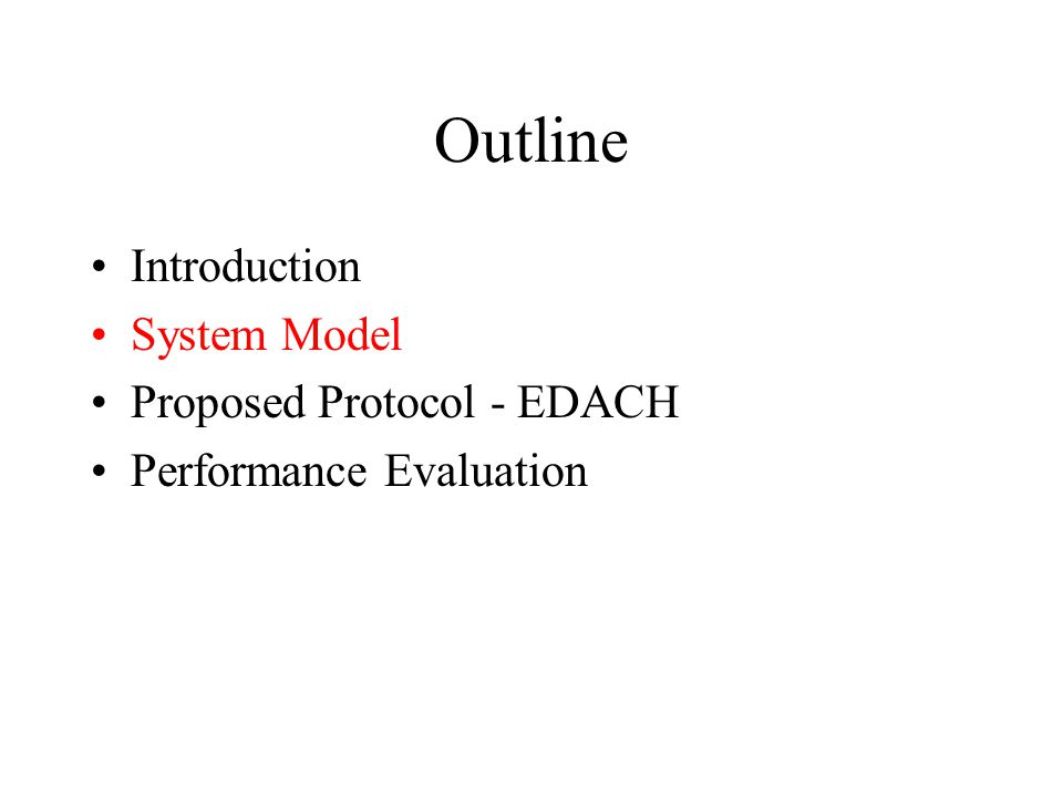 Outline Introduction System Model Proposed Protocol - EDACH