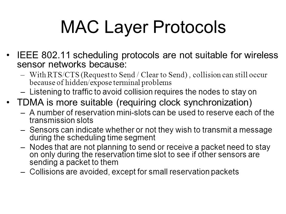 MAC Layer Protocols IEEE 802.11 scheduling protocols are not suitable for wireless sensor networks because: