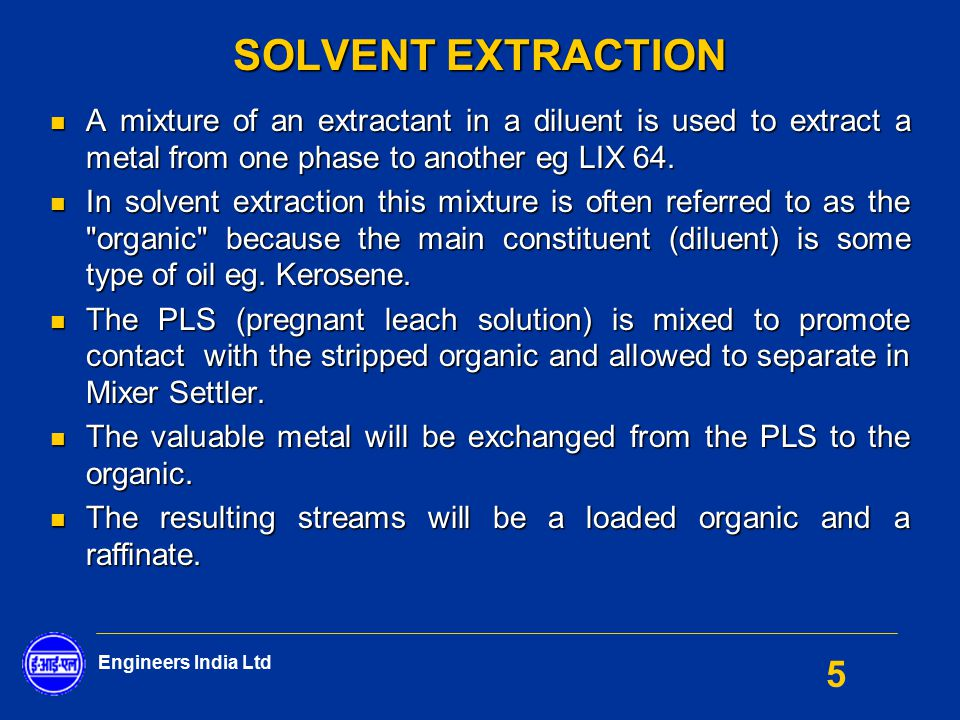 Solvent Extraction A mixture of an extractant in a diluent is used to extract a metal from one phase to another eg LIX 64.