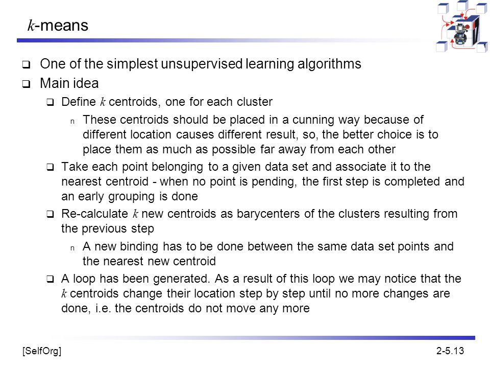 k-means One of the simplest unsupervised learning algorithms Main idea