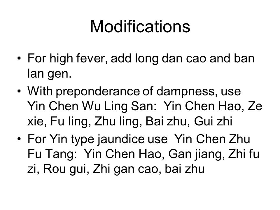 Modifications For high fever, add long dan cao and ban lan gen.