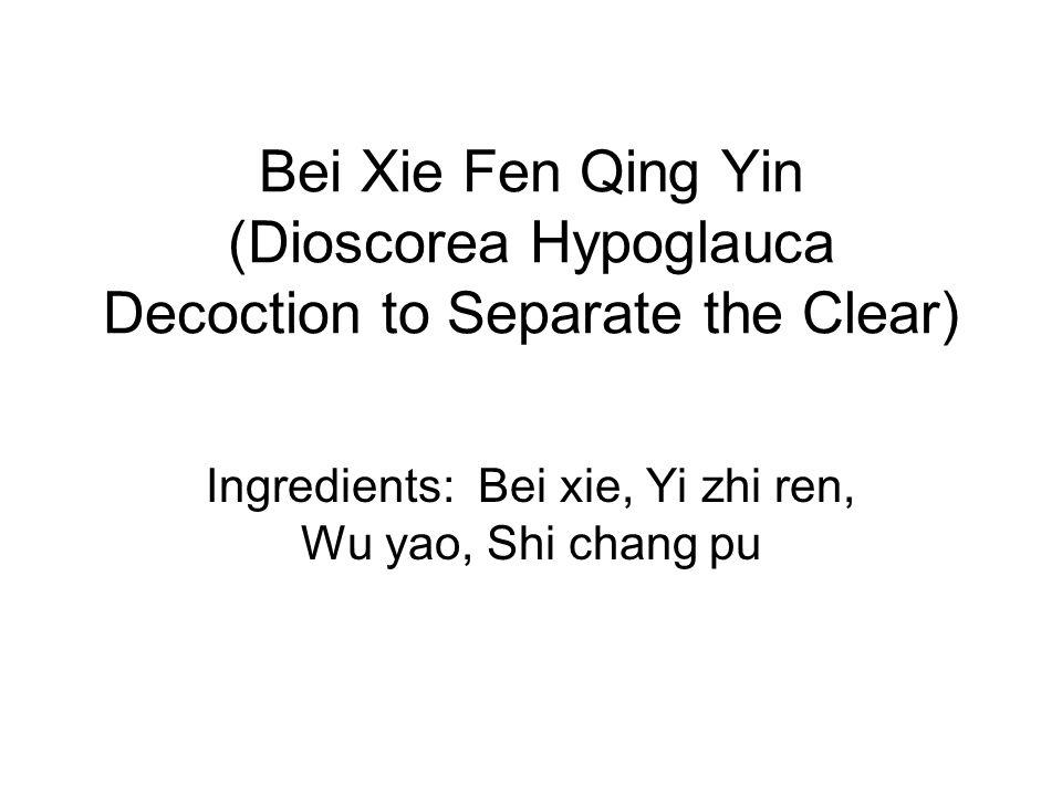Ingredients: Bei xie, Yi zhi ren, Wu yao, Shi chang pu