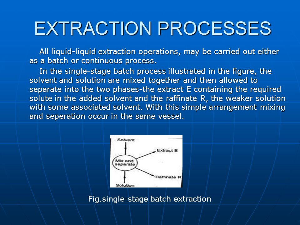 EXTRACTION PROCESSES All liquid-liquid extraction operations, may be carried out either as a batch or continuous process.