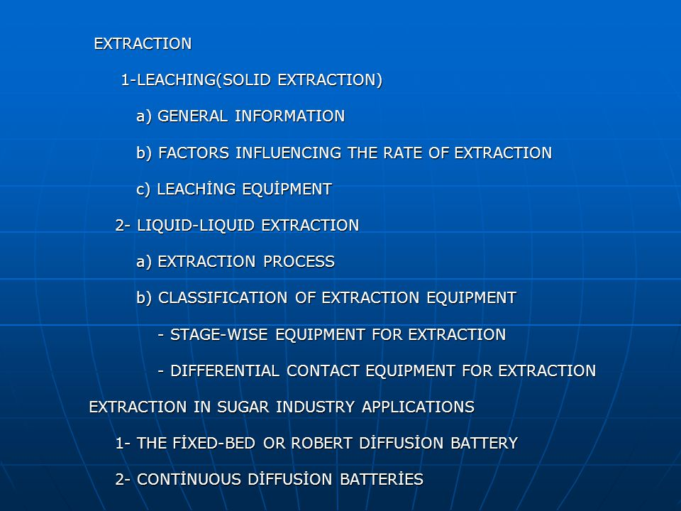 EXTRACTION 1-LEACHING(SOLID EXTRACTION) a) GENERAL INFORMATION. b) FACTORS INFLUENCING THE RATE OF EXTRACTION.