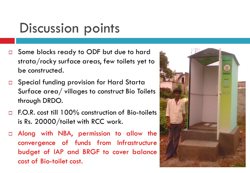 Discussion points Some blocks ready to ODF but due to hard strata/rocky surface areas, few toilets yet to be constructed.