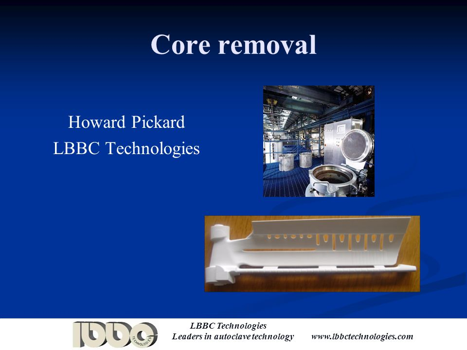 Core removal Howard Pickard LBBC Technologies Welcome