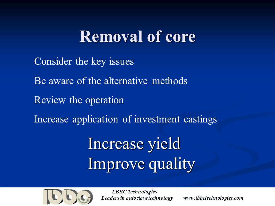 Removal of core Increase yield Improve quality Consider the key issues