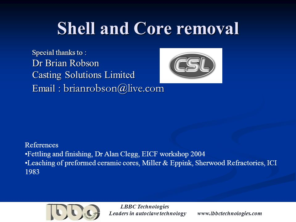 Shell and Core removal Dr Brian Robson Casting Solutions Limited