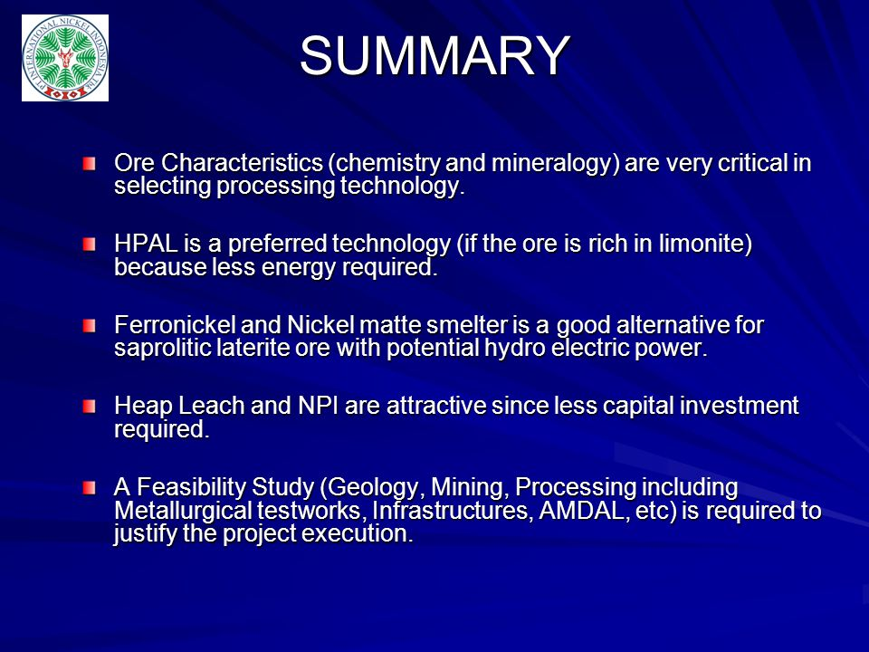 SUMMARY Ore Characteristics (chemistry and mineralogy) are very critical in selecting processing technology.