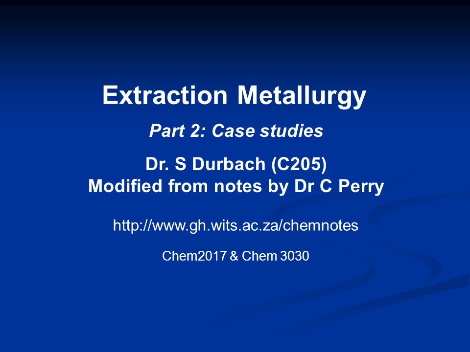 Extraction Metallurgy Modified from notes by Dr C Perry
