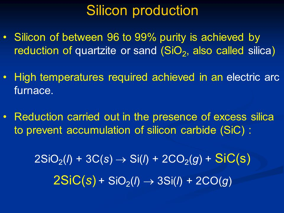 Silicon production 2SiC(s) + SiO2(l)  3Si(l) + 2CO(g)