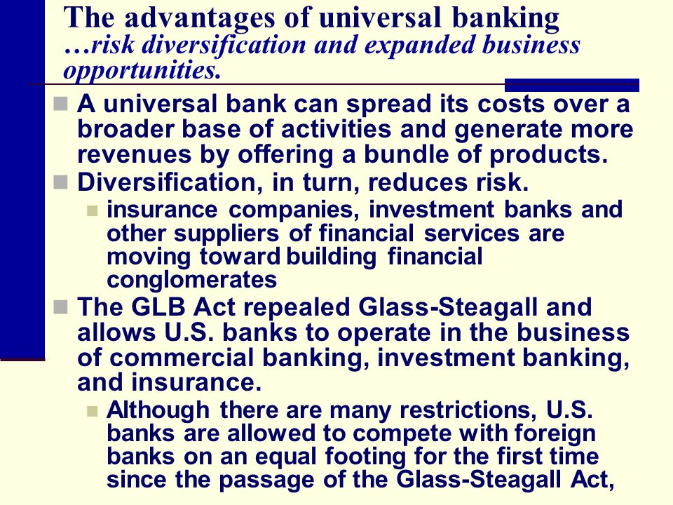 The advantages of universal banking …risk diversification and expanded business opportunities.
