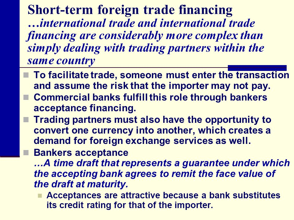 Short-term foreign trade financing …international trade and international trade financing are considerably more complex than simply dealing with trading partners within the same country