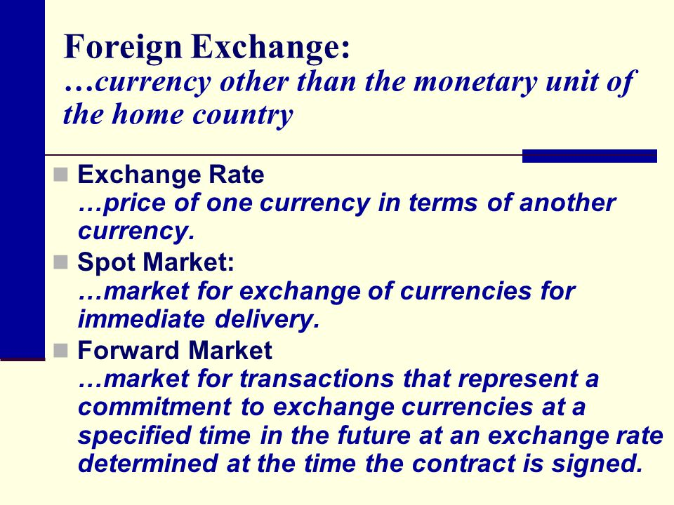 Foreign Exchange: …currency other than the monetary unit of the home country