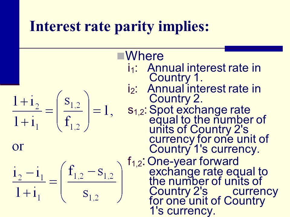 Interest rate parity implies: