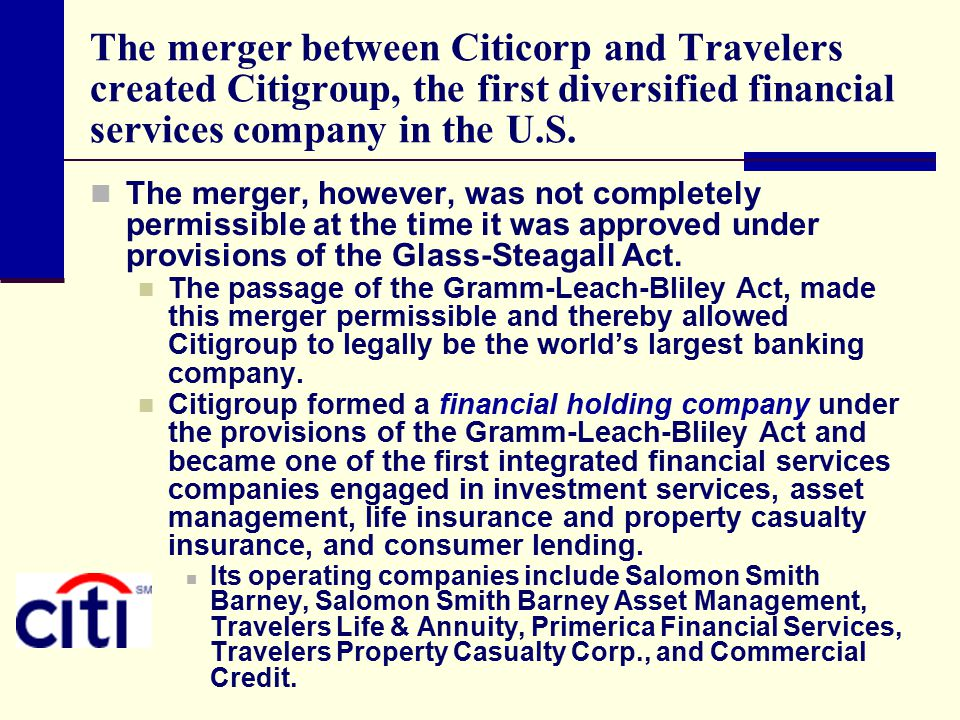 The merger between Citicorp and Travelers created Citigroup, the first diversified financial services company in the U.S.