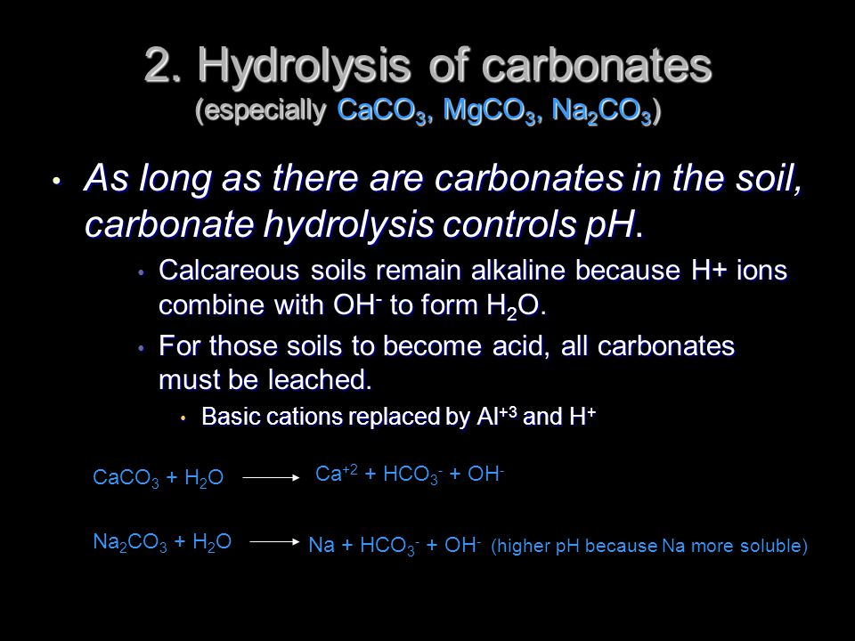 2. Hydrolysis of carbonates (especially CaCO3, MgCO3, Na2CO3)