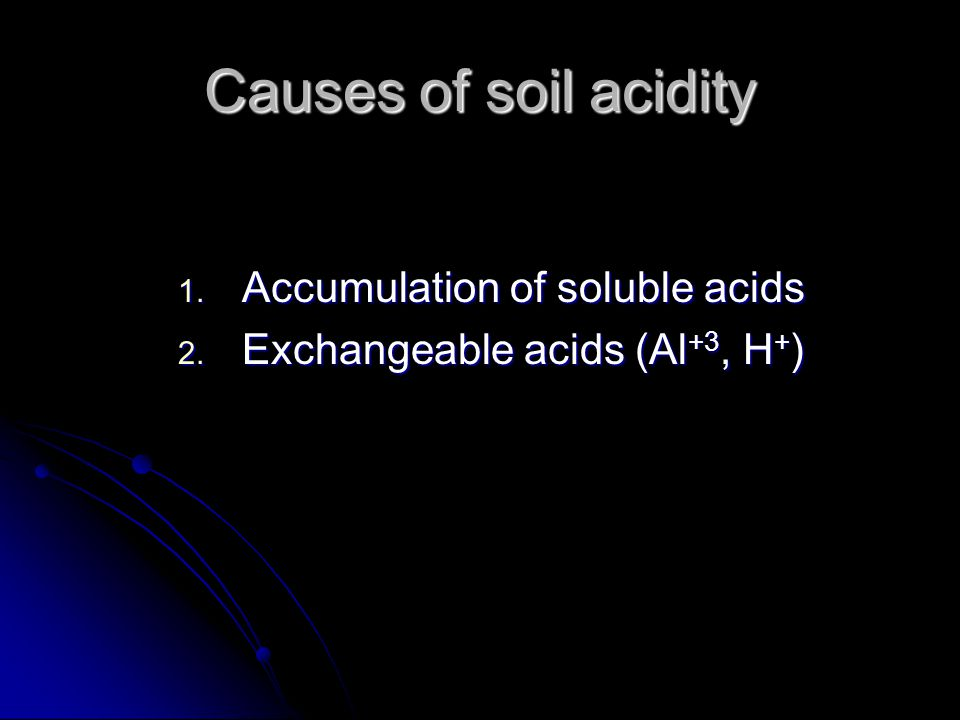 Causes of soil acidity Accumulation of soluble acids