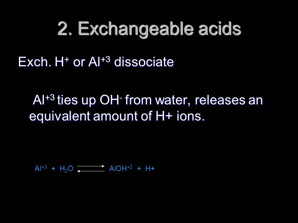2. Exchangeable acids Exch. H+ or Al+3 dissociate