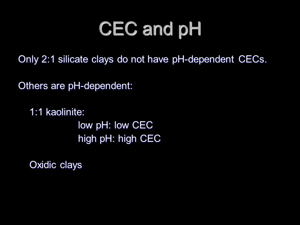 CEC and pH Only 2:1 silicate clays do not have pH-dependent CECs.