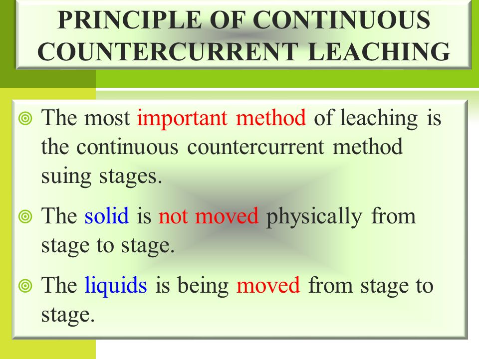 PRINCIPLE OF CONTINUOUS COUNTERCURRENT LEACHING